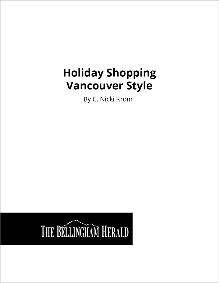 C. Nicki Krom - Writing Sample - Bellingham Herald - Holiday Shopping Vancouver Style